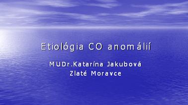 Etiológia ČO anomálií